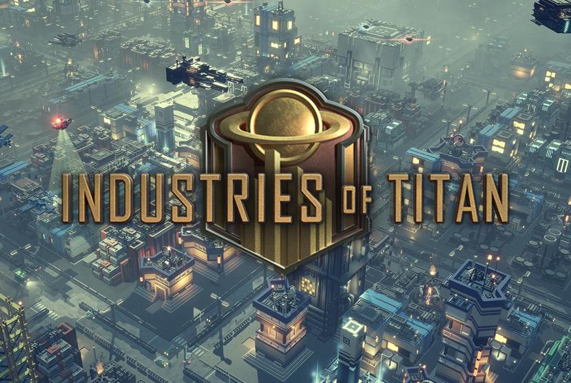 Industries of Titan Download Free